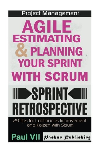 Agile Product Management: Agile Estimating and Planning Your Sprint with Scrum & Agile Retrospectives 29 Tips for Continuous Improvement (agile ... agile scrum, agile estimating and planning) PDF