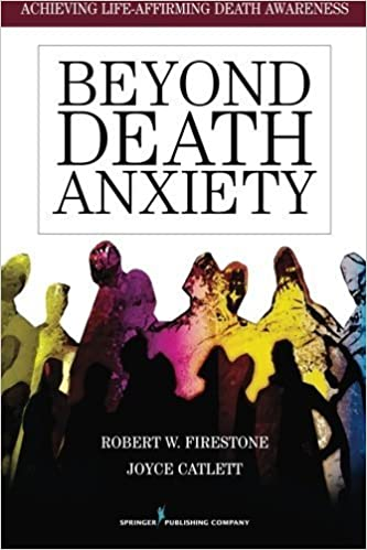 Book Beyond Death Anxiety: Achieving Life-Affirming Death Awareness by Robert W. Firestone (2009-07-20)