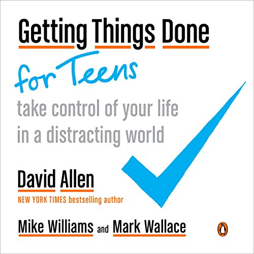 Getting Things Done for Teens: Take Control of Your Life in a Distracting World
