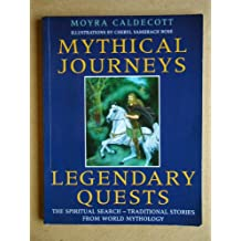 Mythical Journeys, Legendary Quests: The Spiritual Search - Traditional Stories from World Mythology
