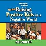 The New Raising Positive Kids in a Negative World | Zig Ziglar