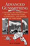 Advanced Gunsmithing: A Manual of Instruction in the Manufacture, Alteration, and Repair of Firearms