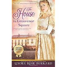 The House in Grosvenor Square: A Novel of Regency England