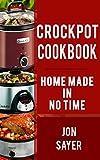 Crockpot Cookbook: Homemade In No Time