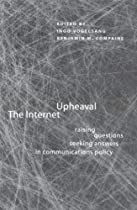 The Internet Upheaval: Raising Questions, Seeking Answers in Communications Policy: 1st (First) Edition