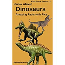 """Know About Dinosaurs : 100 Amazing & Interesting Fun Facts with Pictures: """"Never Known Before"""" Dinosaurs Facts (Kids Book Series 11)"""