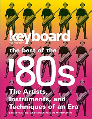 Keyboard Presents The Best Of The '80s: The Artists, Instruments, And Techniques Of An Era