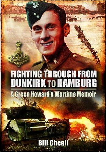 Lataa kirjat Goodreads Fighting Through From Dunkirk to Hamburg: A Green Howards Wartime Memoir iBook B00BM4SLO0
