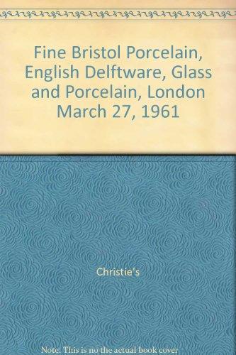 Fine Bristol Porcelain, English Delftware, Glass and Porcelain, London March 27, 1961