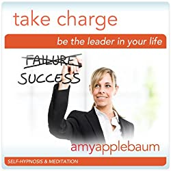 Take Charge: Be the Leader in Your Life (Self-Hypnosis & Meditation)