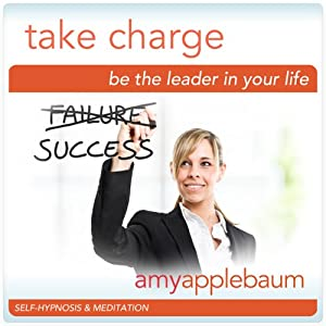 Take Charge: Be the Leader in Your Life (Self-Hypnosis & Meditation) Speech