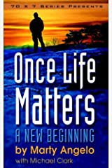 Once Life Matters: A New Beginning - 1st. Edition Kindle Edition