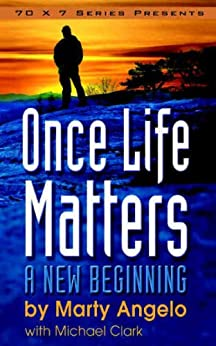 Once Life Matters: A New Beginning - 1st. Edition by [Angelo, Marty]
