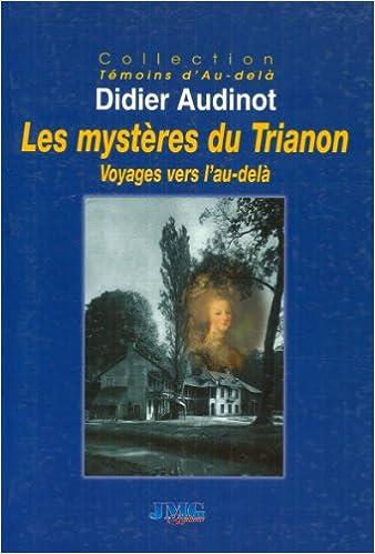 Téléchargements gratuits pour iphone 4s Les mystères du Trianon. Voyages vers l'au-delà by Didier Audinot PDF iBook