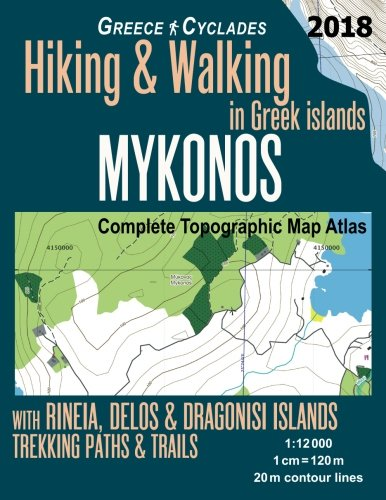 Mykonos Greece Cyclades Complete Topographic Map Atlas Hiking & Walking in Greek Islands Rineia, Delos & Dragonisi Islands Trekking Paths & Trails ... Map (Hopping Greek Islands Travel Guide Maps)