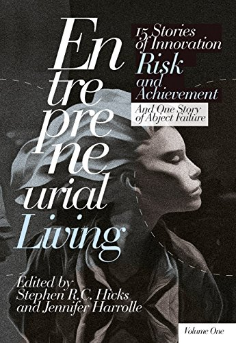 Entrepreneurial Living: 15 Stories of Innovation, Risk, and Achievement and One Story of Abject Failure
