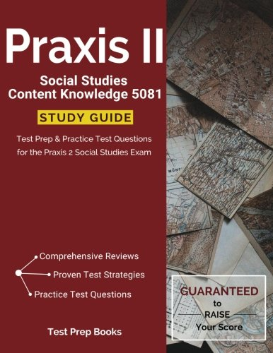 Praxis II Social Studies Content Knowledge 5081 Study Guide: Test Prep & Practice Test Questions for the Praxis 2 Social Studies Exam