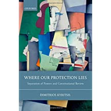 Where Our Protection Lies: Separation of Powers and Constitutional Review