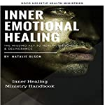Inner Emotional Healing: The Missing Key to Health, Wholeness and Deliverance | Natalie Olson