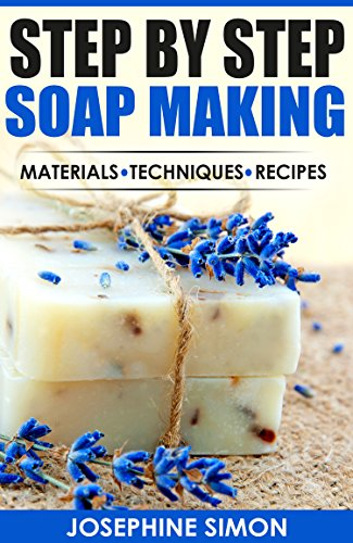 Step by Step Soap Making: Material - Techniques - Recipes by [Simon, Josephine]