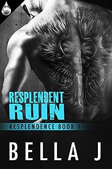 Resplendent Ruin (Resplendence Book 1) by [J, Bella]