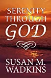 Serenity Through God, Susan M. Wadkins, 145127257X