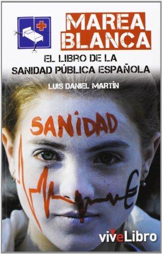 LUIS DANIEL MARTIN, MAREA BLANCA. EL LIBRO DE LA SANIDAD PUBLICA ESPAÑOLA. EL PRECIO ES EN DOLARES: LUIS DANIEL MARTIN: Amazon.com: Books