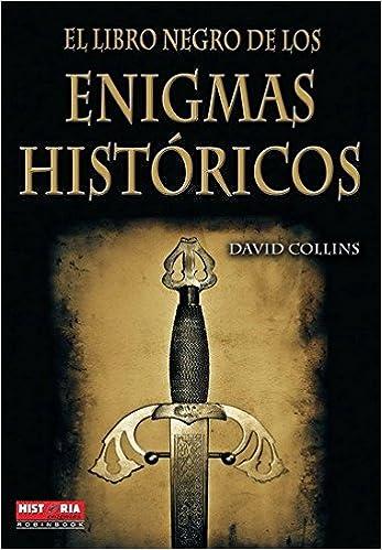 Libro negro de los enigmas históricos, el: Nuevos hallazgos sobre los grandes mitos de la civilización Misterios Historicos: Amazon.es: David Collins: ...