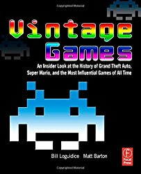 Vintage Games: An Insider Look at the History of Grand Theft Auto, Super Mario, and the Most Influential Games of All Time by Bill Loguidice (2009-02-18)