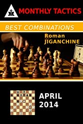 Best Combinations - April 2014 (Monthly Chess Tactics) (English Edition)