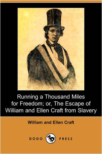 Running a Thousand Miles for Freedom; Or, the Escape of William and Ellen Craft from Slavery (Dodo Press)
