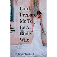 Lord, Prepare Me to Be a Godly Wife (Princess in Preparation: Devotionals for Single Women)