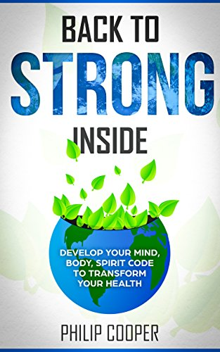 BEST Back to Strong Inside: Develop Your Mind, Body, Spirit Code to Transform Your Health<br />DOC