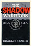 The Shadow Warriors: O.S.S. and the Origins of the C.I.A