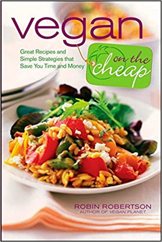 Vegan on the cheap great recipes and simple strategies that save vegan on the cheap great recipes and simple strategies that save you time and money amazon robin robertson 9780470472248 books forumfinder