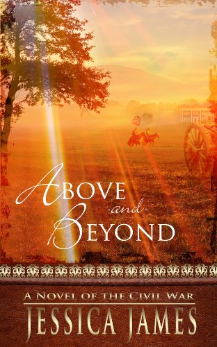 Above and Beyond: A Novel of the Civil War: Romantic Military Confederate Fiction (Military Heroes Through History Book 2) by [James, Jessica]
