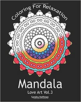 Mandala Love Art Vol3 Coloring For Relaxation Inspire Creativity Reduce Stress And Bring Balance With 25 PagesSacred