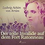 Der tolle Invalide auf dem Fort Ratonneau | Ludwig Achim von Arnim