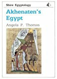Akhenaten's Egypt, Angela P. Thomas, 0852639732