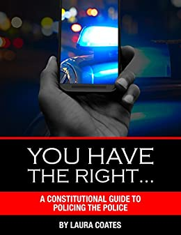 You Have The Right…: A Constitutional Guide to Policing the Police by [Coates, Laura]