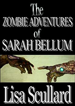 The Zombie Adventures of Sarah Bellum (English Edition) de [Scullard, Lisa]