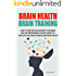 Brain Health Brain Training: How To Nurture And Nourish Your Brain For Top Performance In Every Aspect Of Your Life with Brain training and Brain Health (Success  Book 1)