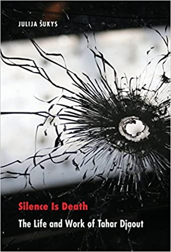 Silence Is Death: The Life and Work of Tahar Djaout (France Overseas: Studies in Empire and Decolonization)