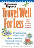 Consumer Reports Travel Well For Less: Smart Travel Planning in the US and Abroad