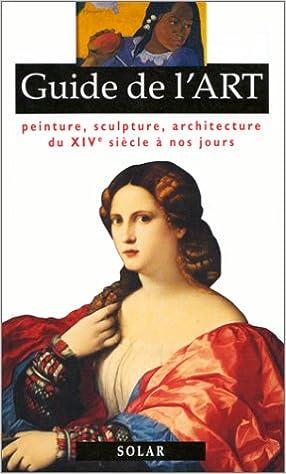 Livre gratuits GUIDE DE L'ART. Peinture, sculpture, architecture du XIVème siècle à nos jours pdf ebook