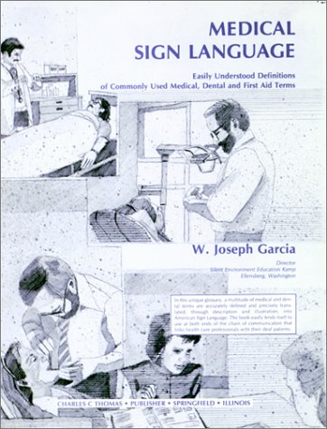 Medical Sign Language: Easily Understood Definitions of Commonly Used Medical, Dental & First Aid Terms by Charles C Thomas Pub Ltd