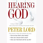 Hearing God: An Easy-to-Follow, Step-by-Step Guide to Two-Way Communication with God | Peter Lord