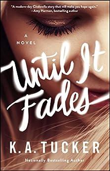 Until It Fades: A Novel by [Tucker, K.A.]