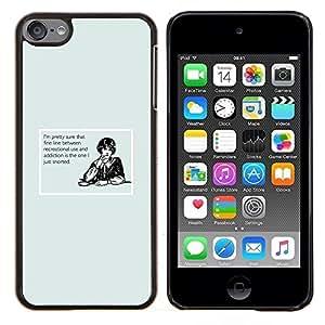 EJOOY---Cubierta de la caja de protección para la piel dura ** Apple iPod Touch 6 6th Touch6 ** --Adicción Cita divertida de la raya de la mujer Drogas