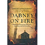 Dabney On Fire: A Theology of Parenting, Education, Feminism, and Government